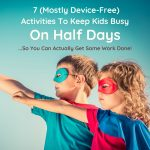 7 (Mostly Device-Free) Activities to Keep Kids Busy on Half Days