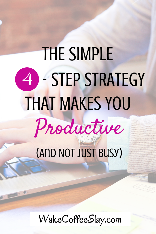 There is no glory in being busy-but-not-productive, so here is a simple, 4-step strategy to help you knock out your to-do list.
