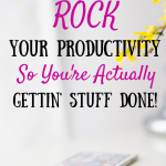 How To Rock Your Productivity So You're Actually Gettin' Stuff Done