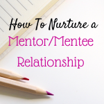 How To Get The Most Out Of A Mentor/Mentee Relationship